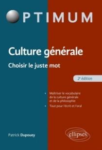 Culture Générale - Choisir le juste mot - 2e édition