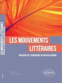 Les mouvements littéraires. Parcours de l'Humanisme au Nouveau Roman