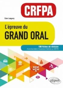 L'épreuve du Grand Oral - CRFPA. 100 fiches de révision