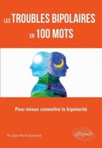 Les troubles bipolaires en 100 mots - Pour mieux connaître la bipolarité