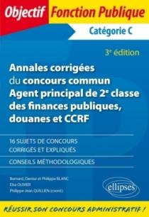 Annales corrigées du concours commun Agent principal de 2e classe des finances publiques, douanes et CCRF - Catégorie C - 3e édi
