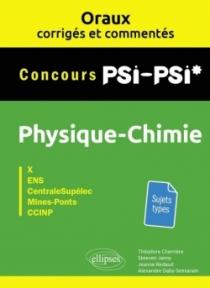 Oraux corrigés et commentés de physique-chimie PSI-PSI* - X, ENS, CentraleSupélec, Mines-Ponts, CCINP
