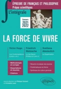 L'intégrale sur la force de vivre. Victor Hugo, Les Contemplations (livres IV et V) - Friedrich Nietzsche, Le Gai Savoir (Préfac