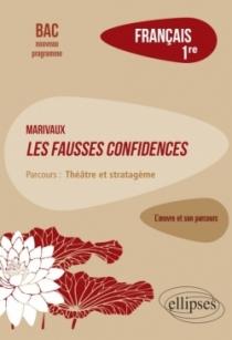 """Français. Première. L'œuvre et son parcours : Marivaux, Les Fausses confidences -  Parcours """"Théâtre et stratagème"""" - Nouveaux p"""