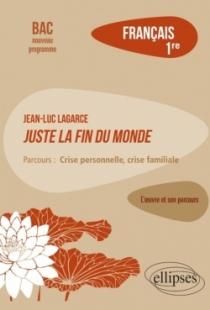 """Français. Première. L'œuvre et son parcours : Jean-Luc Lagarce, Juste la fin du monde -  Parcours """"Crise personnelle, crise fami"""