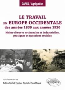 Le travail en Europe occidentale des années 1830 aux années 1930 - Mains-d'œuvre artisanales et industrielles, pratiques et ques
