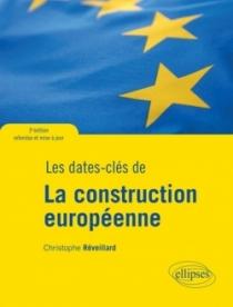 Les dates-clés de la construction européenne - 3e édition refondue et mise à jour