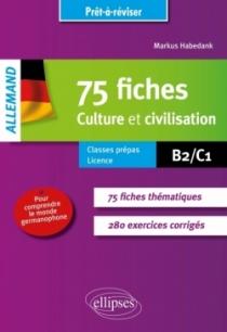 Allemand. Prêt-à-réviser. 75 fiches de culture et civilisation pour comprendre le monde germanophone (avec exercices corrigés [B