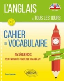L'anglais de tous les jours. Cahier de vocabulaire. 45 séquences pour enrichir et consolider son anglais. Objectif B2. Niveau in