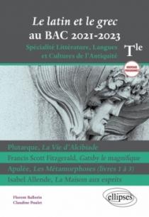 Le latin et le grec au bac 2021. Spécialité Littérature, Langues et Cultures de l'Antiquité. Terminale. Nouveaux programmes. Plu