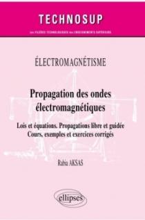 Électromagnétisme - Propagation des ondes électromagnétiques - Lois et équations. Propagations libre et guidée - Cours, exemples