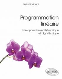 Programmation linéaire - Une approche mathématique et algorithmique