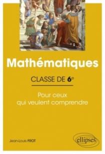 Mathématiques - Classe de sixième - Pour ceux qui veulent comprendre