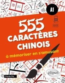 555 caractères chinois à mémoriser en s'amusant. A1 (avec fichiers audio)