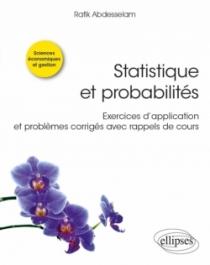 Statistique et probabilités - Exercices d'application et problèmes corrigés avec rappels de cours