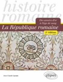 La République romaine. Des années d'or à l'âge de sang - 2e édition