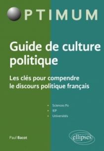 Guide de culture politique - Les clés pour comprendre le discours politique français