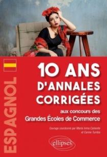 Espagnol. 10 ans d'annales corrigées aux concours des Grandes Écoles de Commerce