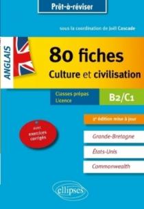 Anglais. 80 fiches de culture et civilisation. Grande-Bretagne, Etats-Unis, Commonwealth (avec exercices corrigés). B2-C1 - 2e é