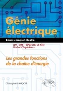 Génie électrique - Cours complet illustré - Les grandes fonctions de la chaîne d'énergie - IUT, BTS, CPGE (TSI et ATS), écoles d