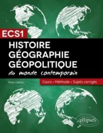 Histoire, Géographie et Géopolitique - Réussir sa 1re année de prépa ECS