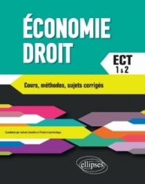 Économie-Droit. Prépas ECT. 1re et 2e année. Cours, méthodes, sujets