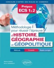 Méthodologie pour réussir l'épreuve d'Histoire-Géographie et Géopolitique - Méthode, conseils et sujets corrigés - Prépas ECS -