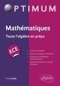 Mathématiques : Toute l'algèbre en prépa ECE