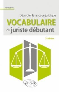 Vocabulaire du juriste débutant. Décrypter le langage juridique - 2e édition