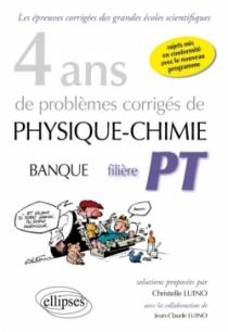 4 ans de problèmes corrigés de Physique-Chimie posés aux concours Banque PT de 2015 à 2012 - filière PT - sujets mis en conformi