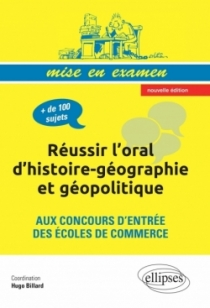 Réussir l'oral d'histoire-géographie et géopolitique aux concours d'entrée des écoles de commerce • nouvelle édition conforme au