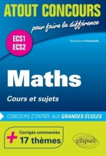 Maths  Cours et sujets  Prépas ECS.  Corrigés commentés  17 thèmes. Concours d'entrée aux Grandes Écoles