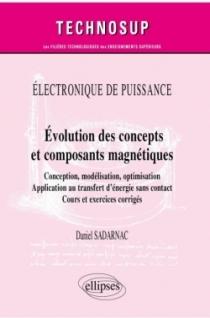 Électronique de puissance - Évolution des concepts et composants magnétiques - Conception, modélisation, optimisation - Applicat