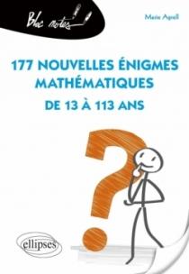 177 nouvelles énigmes mathématiques de 13 à 113 ans