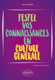Testez vos connaissances en culture générale - 3e édition revue et enrichie