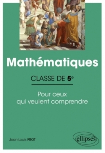 Mathématiques - Classe de cinquième - Pour ceux qui veulent comprendre