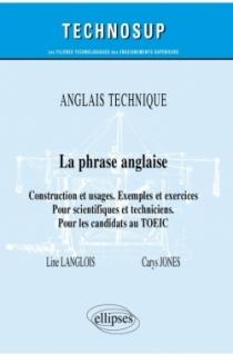 Anglais technique - La phrase anglaise - Construction et usages. Exemples et exercices - Pour scientifiques et techniciens. Pour
