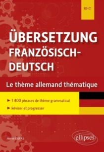 Übersetzung Französisch-Deutsch. Le thème allemand thématique. 1400 phrases de thème grammatical classées par thème pour réviser