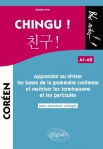 CHINGU ! Apprendre ou réviser les bases de la grammaire coréenne et maîtriser les terminaisons et les particules. (avec exercice