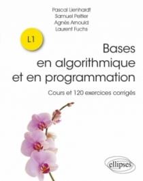 Bases en algorithmique et en programmation - Cours et 120 exercices corrigés