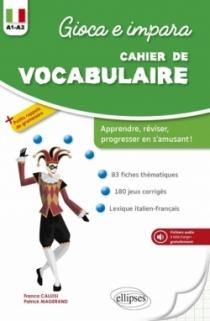 Gioca e impara. Cahier de vocabulaire italien. A1-A2