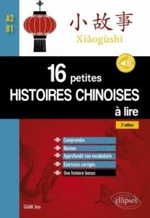16 petites histoires chinoises à lire avec exercices corrigés. Comprendre, réviser, approfondir son vocabulaire - A2-B1 - 2e édi