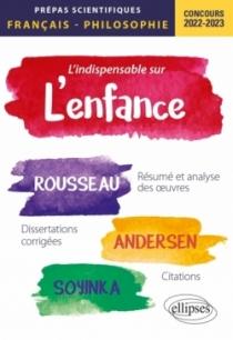 L'indispensable sur l'enfance. Épreuve de français/philosophie. Jean-Jacques Rousseau, Andersen, Wole Soyinka. Prépas scientifiq