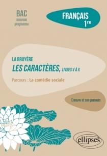 """Français. Première. L'œuvre et son parcours : La Bruyère - Les Caractères, livres V à X - Parcours """"La comédie sociale"""" - Nouvea"""