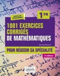 1001 exercices corrigés de Mathématiques - Pour réussir sa spécialité - Première