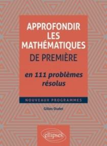 Approfondir les mathématiques de Première en 111 problèmes résolus
