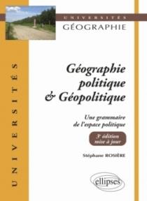 Géographie politique et géopolitique. Une grammaire de l'espace politique
