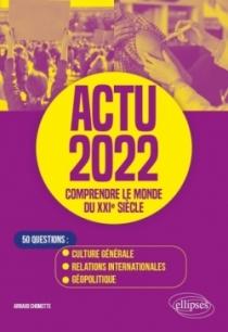 Actu 2022 - Comprendre le monde du XXIe siècle