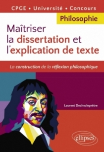 Maîtriser la dissertation et l'explication de texte. CPGE, Université, Concours